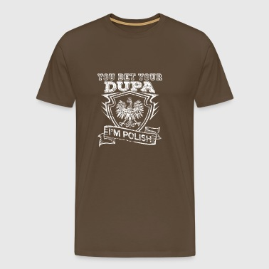 You Bet Your Sweet Dupa In The Polish Distressed - Men's Premium T-Shirt