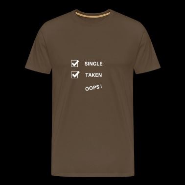 Single Taken oops Singel Friends Realizationship - Men's Premium T-Shirt