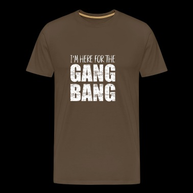 I'm here for the gangbang - Men's Premium T-Shirt