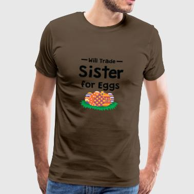 Funny Will Trade Sister for Eggs T-Shirt - Men's Premium T-Shirt