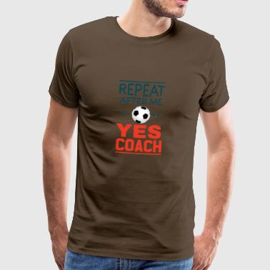 Awesome Repeat After Me Yes Camiseta de entrenador - Camiseta premium hombre