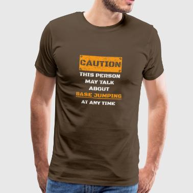 CAUTION WARNING TALK ABOUT HOBBY Base jumping - Men's Premium T-Shirt