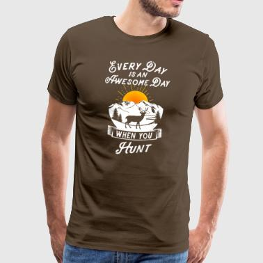 Every day is an awesome day when you hunt - Männer Premium T-Shirt