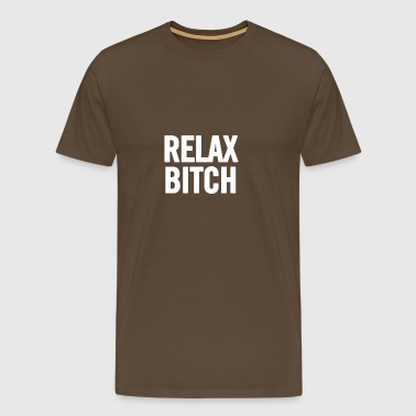 Relax Bitch White - Men's Premium T-Shirt
