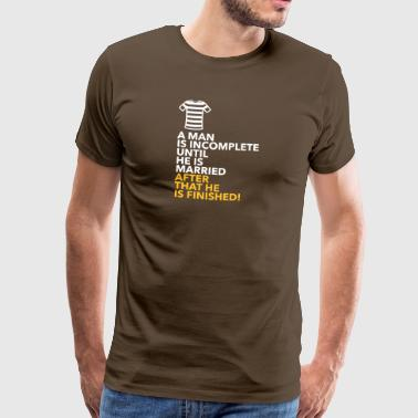 A Man Is Incomplete Until He Is Married - Men's Premium T-Shirt