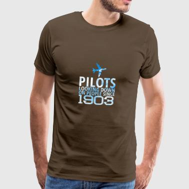 Pilot: Pilots Looking Down On People Since 1903. - Männer Premium T-Shirt