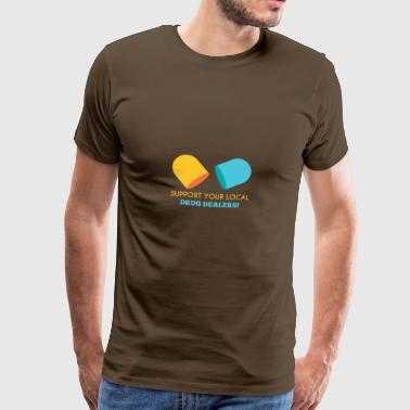Pharmazie / Apotheker: Support Your Local Drug Dea - Männer Premium T-Shirt