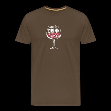 Safety First Drink With A Nurse Funny Nurses Wine - Men's Premium T-Shirt