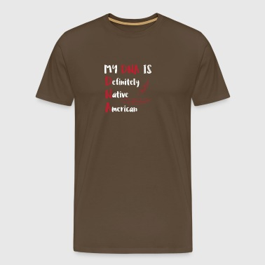 Indians: My DNA Is Definitely Native American - Men's Premium T-Shirt