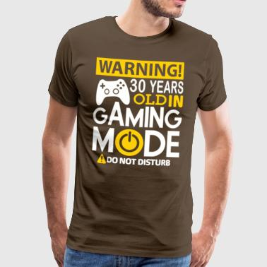 Warning 30 Years Old In Gaming Mode Do Not Distur - Men's Premium T-Shirt