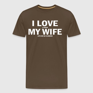 i love it when my wife lets me go climbing - Men's Premium T-Shirt