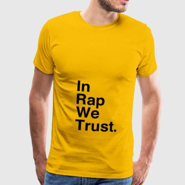 In Rap We Trust - T-shirt Premium Homme
