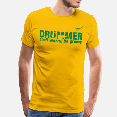 Drummer - don't worry, be groovy - Männer Premium T-Shirt