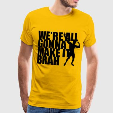 Zyzz We're All Gonna Make It Brah - Men's Premium T-Shirt