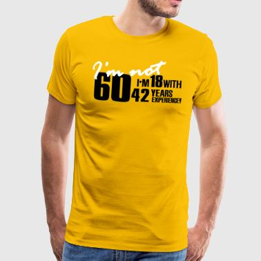 I'm not 60, I'm 18 with 42 years experience - Men's Premium T-Shirt