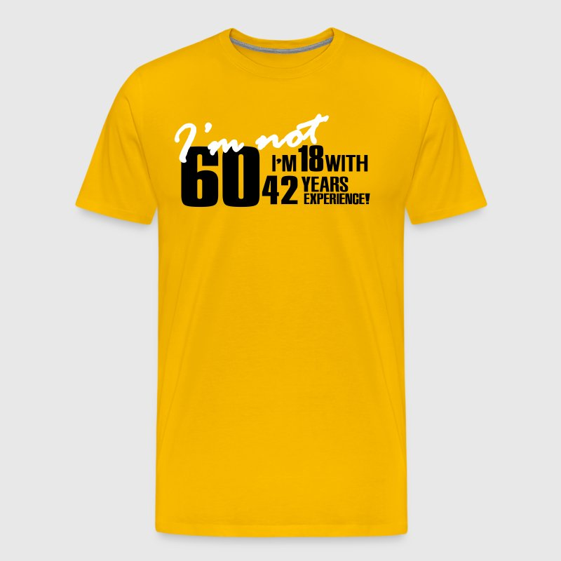 I'm not 60, I'm 18 with 42 years experience - Premium-T-shirt herr