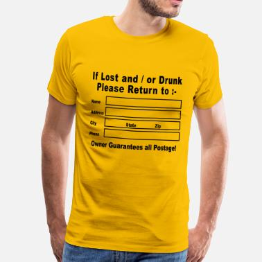 Lost Or Drunk If Lost and / or Drunk Please Return to - Men's Premium T-Shirt