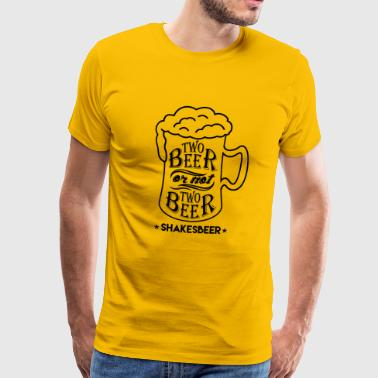 Two beer or not two beer - ShakesBeer - Men's Premium T-Shirt