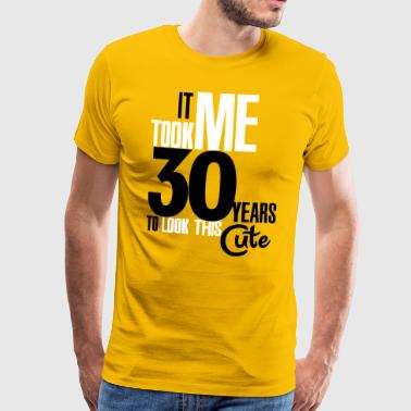 It took me 30 years to look this cute - Mannen Premium T-shirt