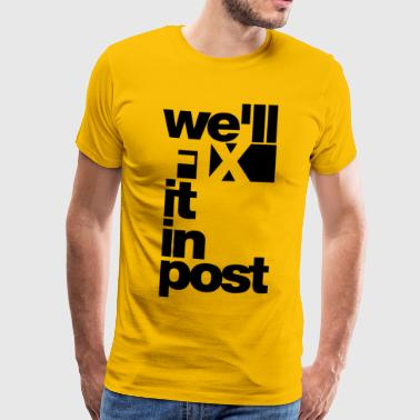 Fix we will fix it in post - Männer Premium T-Shirt