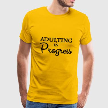 Adulting in progress - Mannen Premium T-shirt