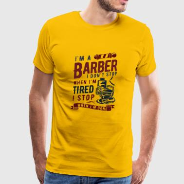 Barber i don't stop when i'm tired stop when done - Koszulka męska Premium