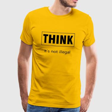 THINK it's not illegal - Men's Premium T-Shirt