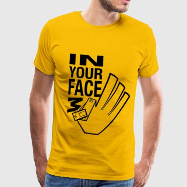 In your face 3 - T-shirt Premium Homme