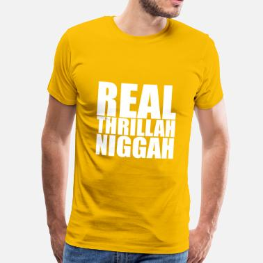 Real Thrillah Niggah - Premium T-skjorte for menn