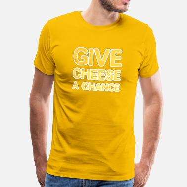 Give Cheese A Chance - Men's Premium T-Shirt