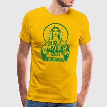 Mary is my homegirl - Männer Premium T-Shirt