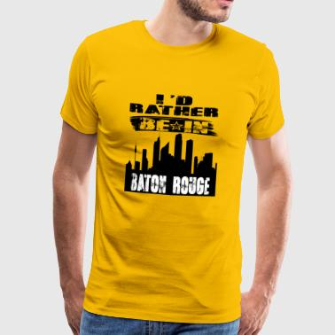 Geschenk Id rather be in Baton Rouge - Männer Premium T-Shirt