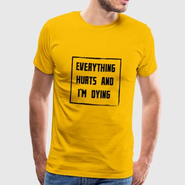 Hurts Everything Hurts and I'm Dying - Männer Premium T-Shirt