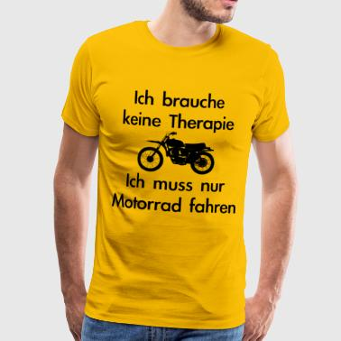 Physiotherapist I do not need a therapy motorcycle ride - Men's Premium T-Shirt