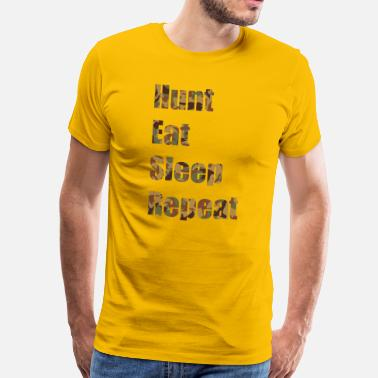 Eat Sleep Repeat Hunt, Eat, Sleep, Repeat - Männer Premium T-Shirt