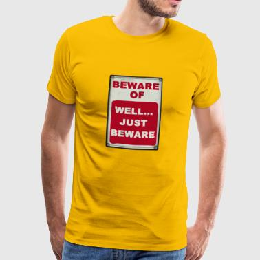 Beware of Well Just Beware sign - Männer Premium T-Shirt