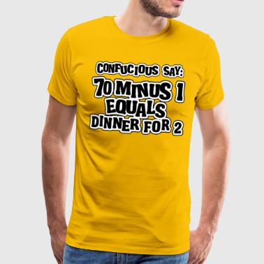 Orgasmus Sprüche 70 minus 1 equals dinner for 2: 69 - Männer Premium T-Shirt