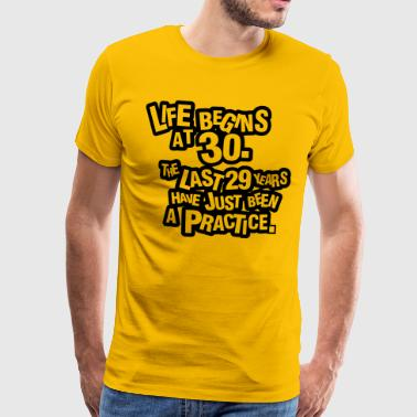 30 Life begins at 30. The rest was just a practice - Men's Premium T-Shirt