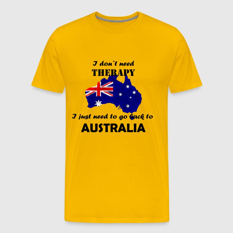 Australia Shirt! No Therapy, I need Australia - Men's Premium T-Shirt