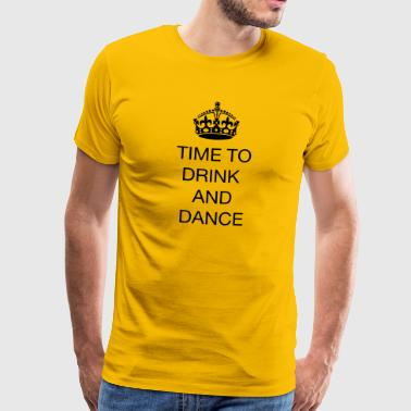 Time to drink and dance - Männer Premium T-Shirt