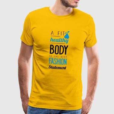 A fit healthy body is the best fashion statement - Men's Premium T-Shirt
