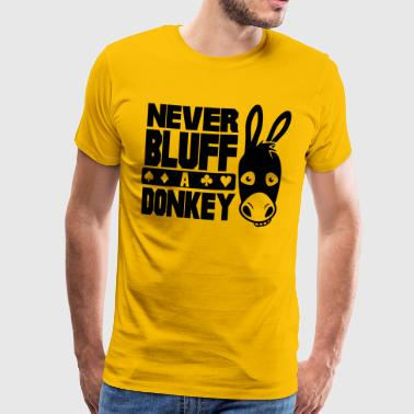 Bluff Poker: Never bluff a donkey - Men's Premium T-Shirt
