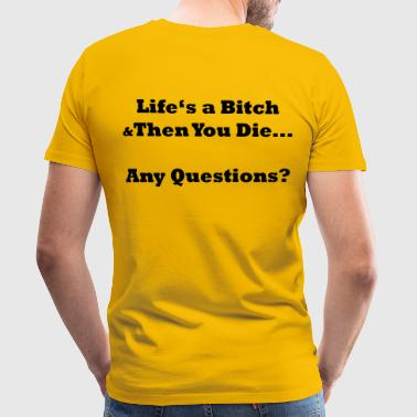 Life's a Bitch & Then You Die... - PrintShirt.at - Männer Premium T-Shirt