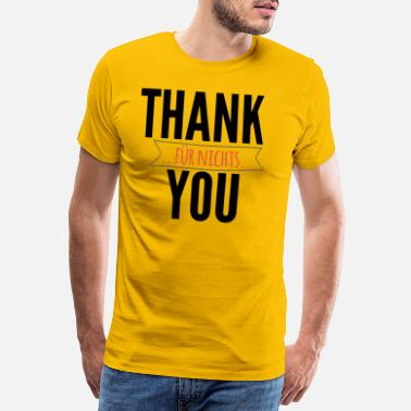 Flashy THANK YOU .. FOR NOTHING .. - Men's Premium T-Shirt