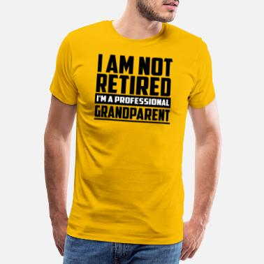Not Safe For Work i am not retired funny quote - Men's Premium T-Shirt