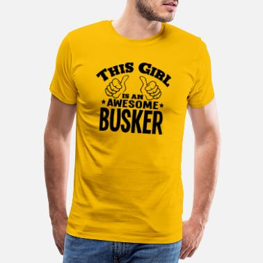 Busker this girl is an awesome busker - Men's Premium T-Shirt