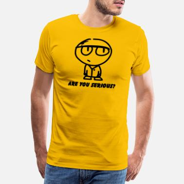 Serious Are you serious - Men's Premium T-Shirt