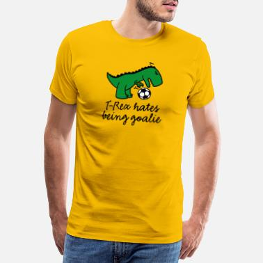 T-Rex hates being a goalie football goalkeeper - Men's Premium T-Shirt