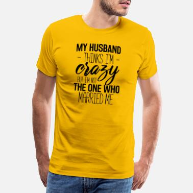 My Husband Thinks My husband thinks in crazy but not the one - Men's Premium T-Shirt
