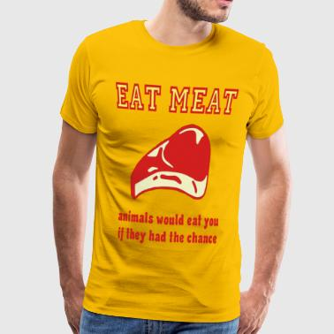 Eat Meat Animals Would Eat You If They Had The Chance - Men's Premium T-Shirt